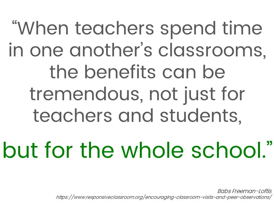 When teachers spend time in one another's classrooms the benefits can be tremendous, not just for teachers and students but for the whole school.