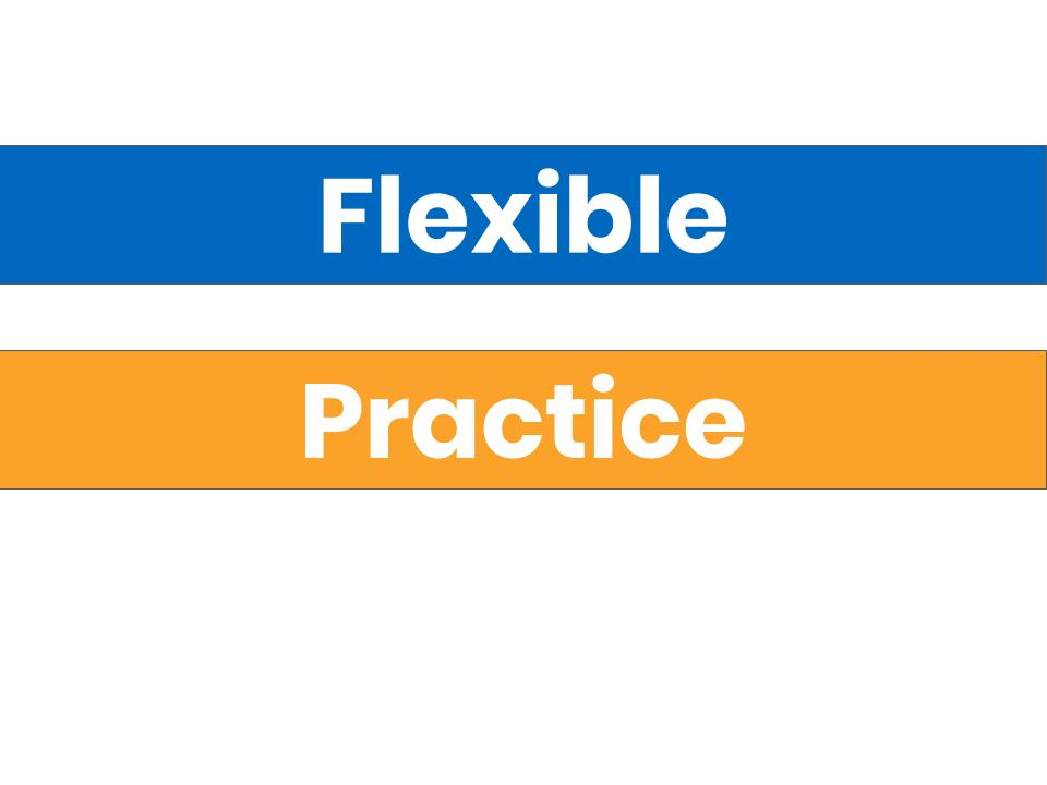 Flexible Practice