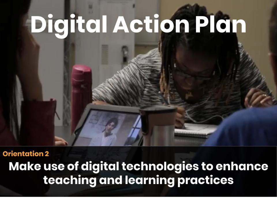 Digital Action Plan - Orientation 2: Make use of digital technologies to enhance teaching and learning practices.