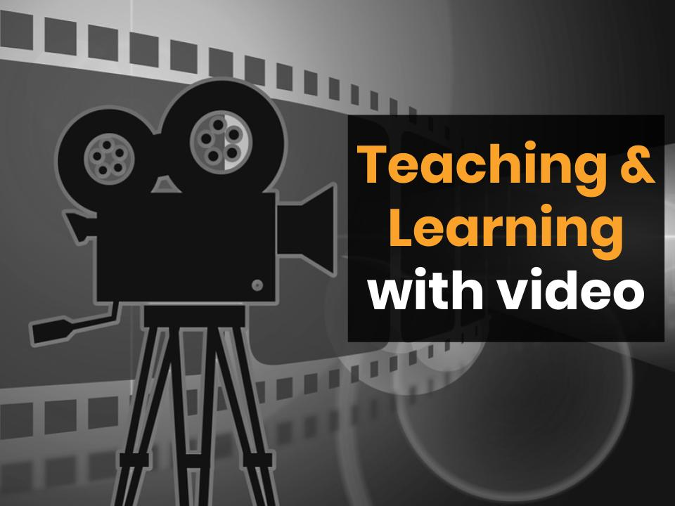 Teaching and learning with video