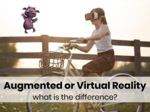 Augmented or Virtual Reality - What is the Difference?