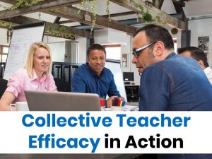 Collective Teacher Efficacy in Action